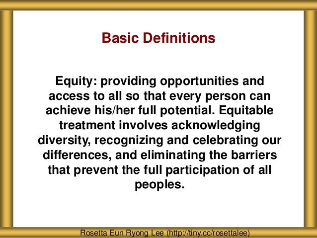 About Seattle Girls' School Rosetta Eun Ryong Lee (http://tiny.cc/rosettalee) Basic Definitions Equity: providing opportun...