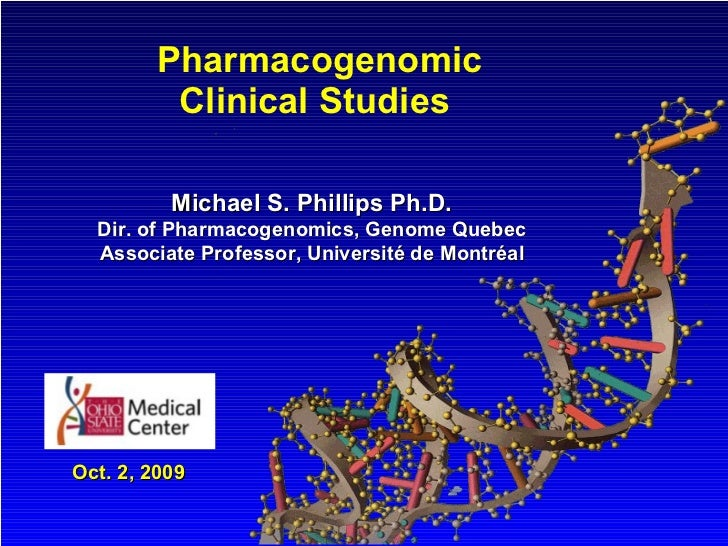 Pharmacogenomic Clinical Studies  Oct. 2, 2009 Michael S. Phillips Ph.D. Dir. of Pharmacogenomics, Genome Quebec Associate...
