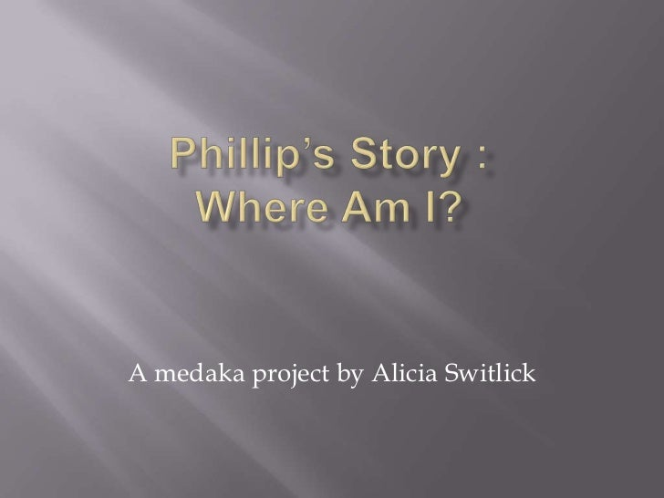 Phillip's Story : Where Am I?<br />A medaka project by Alicia Switlick<br />