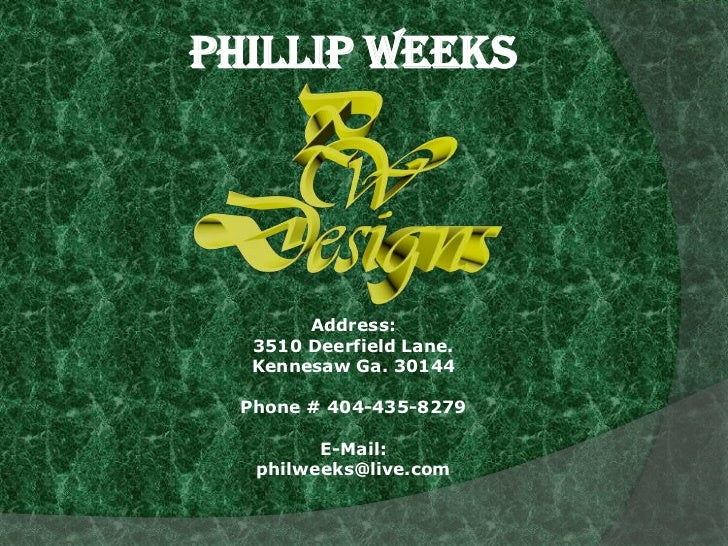 Phillip weeks<br />Address:<br />3510 Deerfield Lane.<br />Kennesaw Ga. 30144<br />Phone # 404-435-8279<br />E-Mail:<br />...