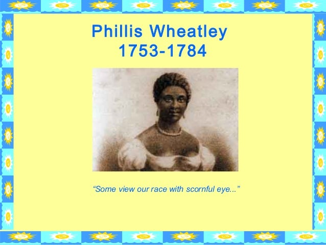 phillis wheatley Phillis wheatley (1753 – december 5, 1784) was the first african-american poet to publish a book of poetry, and the first african-american woman whose writings were.