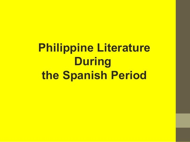 Philippine Literature During the Spanish Period