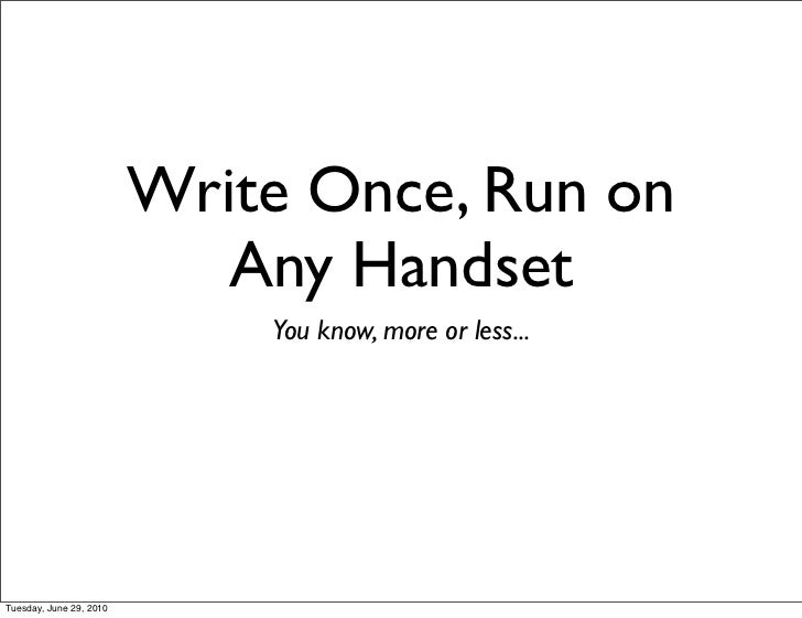 Write Once, Run on                            Any Handset                             You know, more or less...Tuesday, Ju...