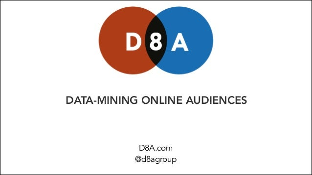 D8A.com @d8agroup DATA-MINING ONLINE AUDIENCES
