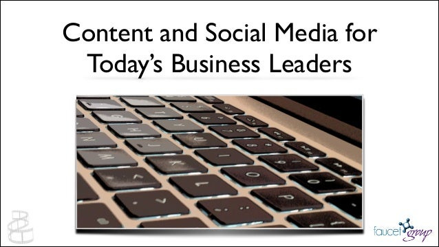 Content and Social Media for 	  Today's Business Leaders