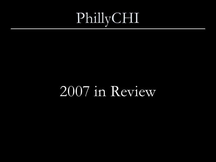 PhillyCHI <ul><li>2007 in Review </li></ul>