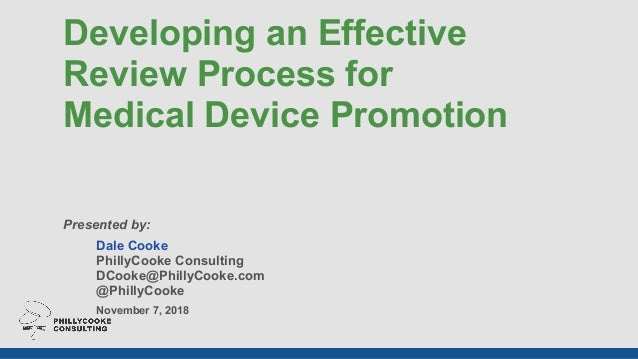 Developing an Effective  Review Process for  Medical Device Promotion Presented by: Dale Cooke PhillyCooke Consulting ...