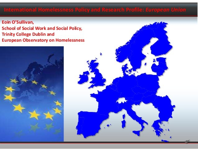 International Homelessness Policy and Research Profile: European UnionEoin O'Sullivan,School of Social Work and Social Pol...