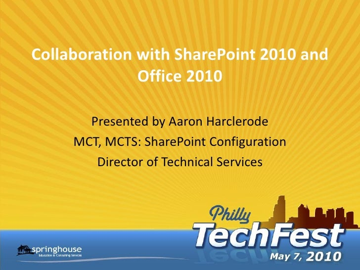 Collaboration with SharePoint 2010 and               Office 2010         Presented by Aaron Harclerode      MCT, MCTS: Sha...