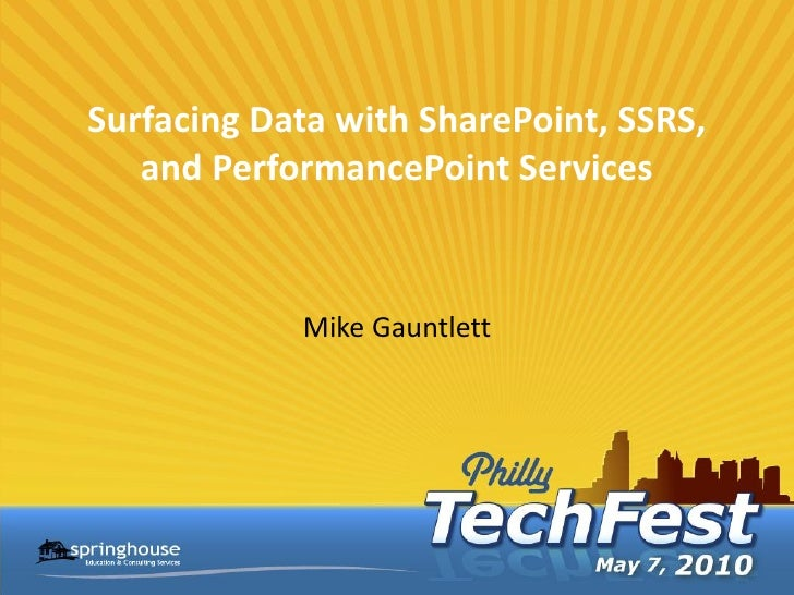 Surfacing Data with SharePoint, SSRS,    and PerformancePoint Services               Mike Gauntlett