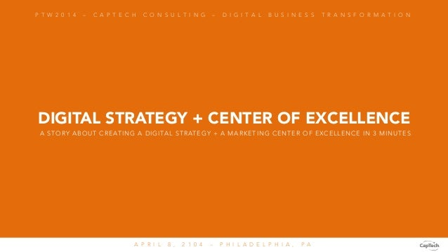 DIGITAL STRATEGY + CENTER OF EXCELLENCE P T W 2 0 1 4 – C A P T E C H C O N S U L T I N G – D I G I T A L B U S I N E S S ...