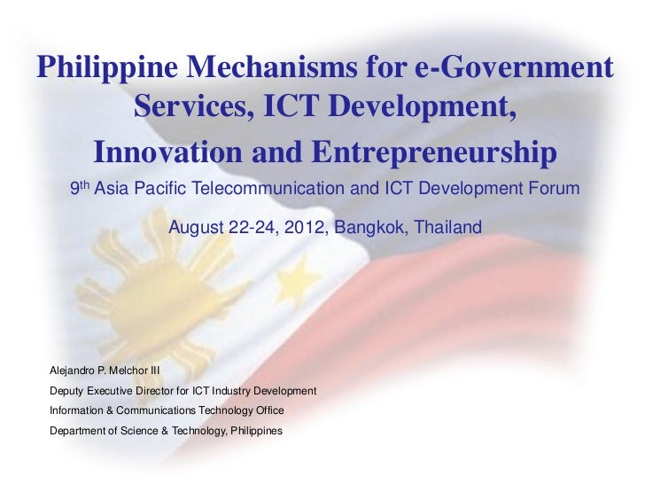 Philippine Mechanisms for e-Government       Services, ICT Development,    Innovation and Entrepreneurship    9th Asia Pac...
