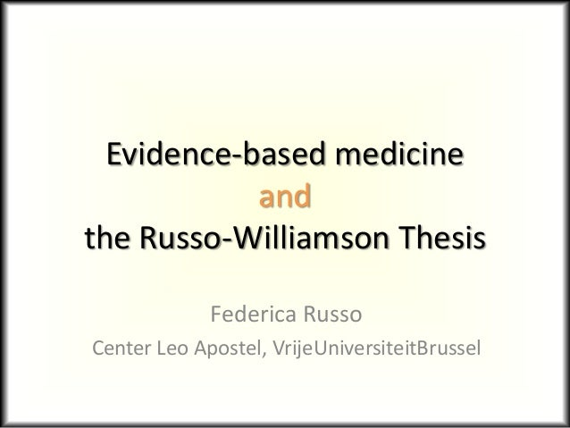 Evidence-based medicine and the Russo-Williamson Thesis Federica Russo Center Leo Apostel, VrijeUniversiteitBrussel