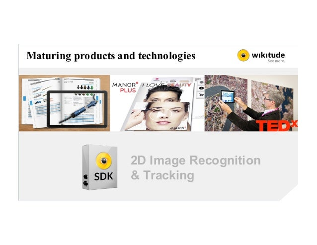 Maturing products and technologies 2D Image Recognition & Tracking