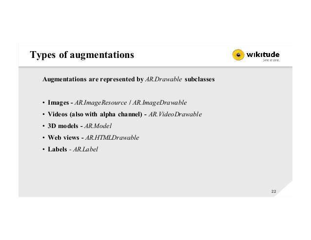 Types of augmentations 22 Augmentations are represented by AR.Drawable subclasses • Images - AR.ImageResource / AR.ImageDr...