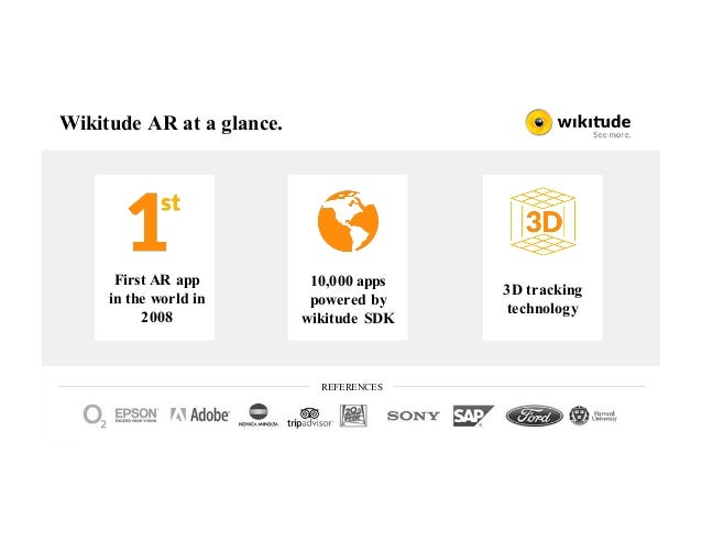 v v v Wikitude AR at a glance. First AR app in the world in 2008 10,000 apps powered by wikitude SDK 3D tracking technolog...
