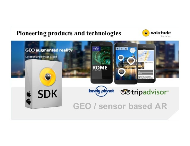 GEO / sensor based AR Pioneering products and technologies