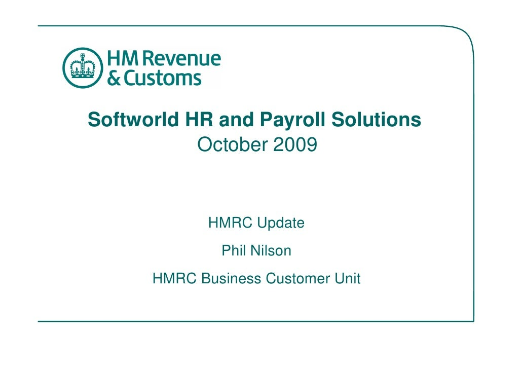 Softworld HR and Payroll Solutions            October 2009                HMRC Update               Phil Nilson       HMRC...