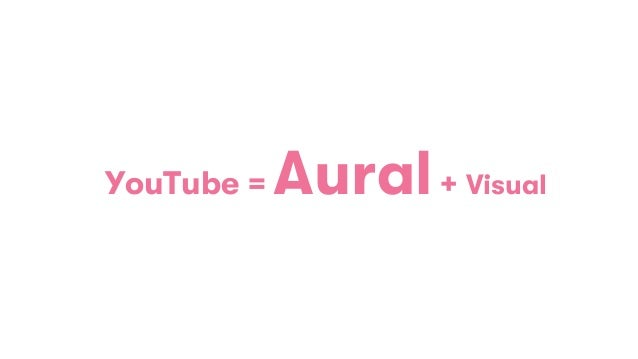 YouTube = Aural+ Visual