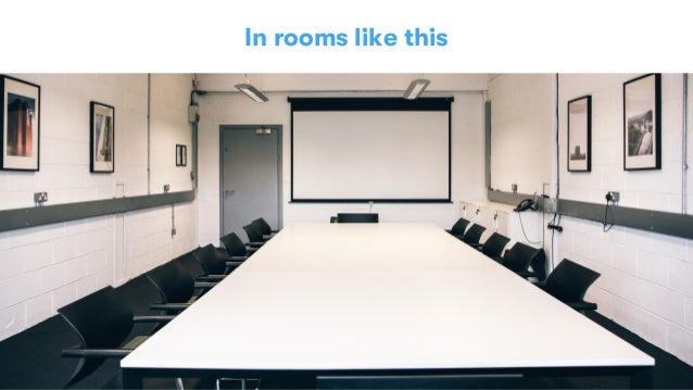 In rooms like this