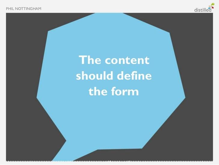 PHIL NOTTINGHAM                  The content                  should define                    the form