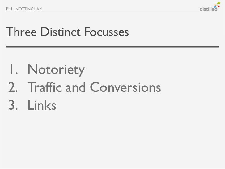 PHIL NOTTINGHAMThree Distinct Focusses1. Notoriety2. Traffic and Conversions3. Links