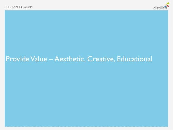 PHIL NOTTINGHAMProvide Value – Aesthetic, Creative, Educational