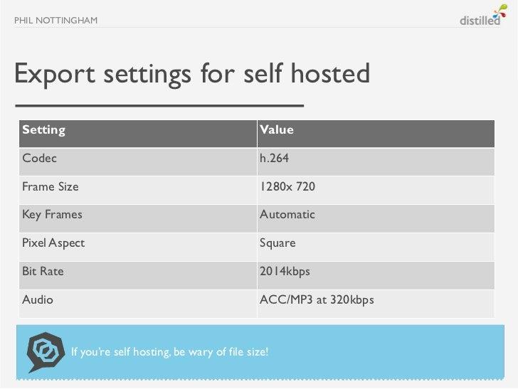 PHIL NOTTINGHAMExport settings for self hosted Setting                                               Value Codec          ...