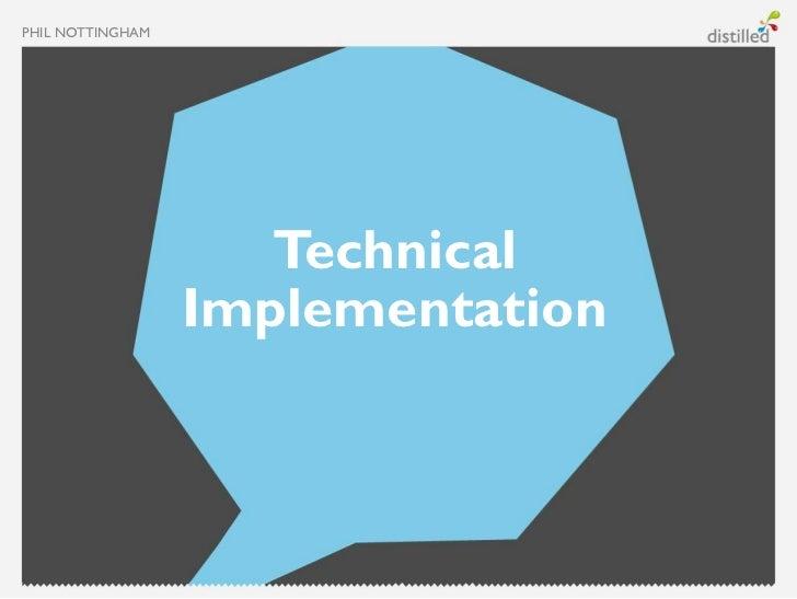 PHIL NOTTINGHAM                     Technical                  Implementation
