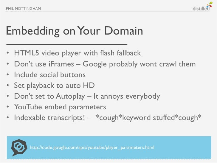 PHIL NOTTINGHAMEmbedding on Your Domain•   HTML5 video player with flash fallback•   Don't use iFrames – Google probably w...