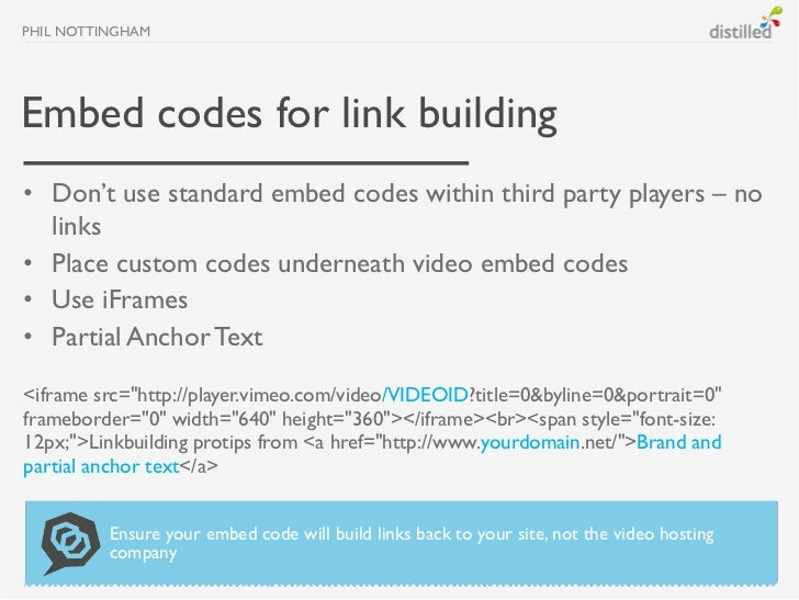 PHIL NOTTINGHAMEmbed codes for link building• Don't use standard embed codes within third party players – no  links• Place...