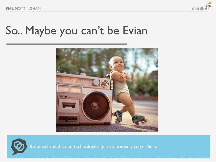 PHIL NOTTINGHAMSo.. Maybe you can't be Evian          It doesn't need to be technologically revolutionary to get links