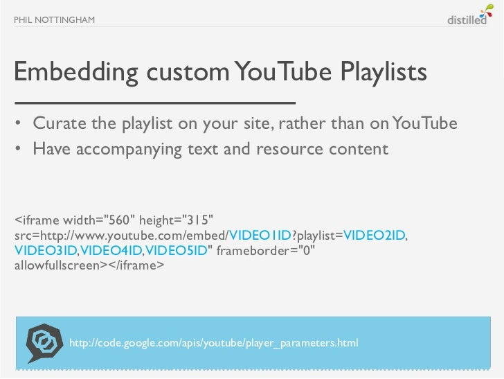 PHIL NOTTINGHAMEmbedding custom YouTube Playlists• Curate the playlist on your site, rather than on YouTube• Have accompan...