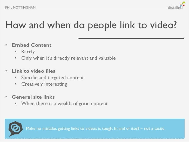 PHIL NOTTINGHAMHow and when do people link to video?• Embed Content   • Rarely   • Only when it's directly relevant and va...