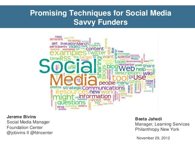 Promising Techniques for Social Media                      Savvy FundersJereme Bivins                         Beeta Jahedi...