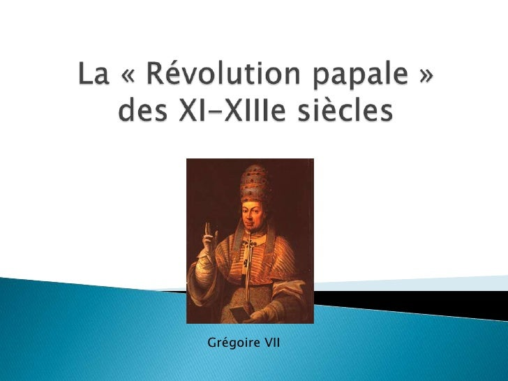 La «Révolution papale» des XI-XIIIe siècles<br />Grégoire VII<br />