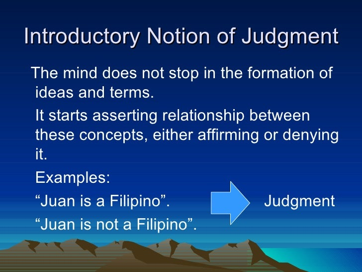 Introductory Notion of JudgmentThe mind does not stop in the formation ofideas and terms.It starts asserting relationship ...