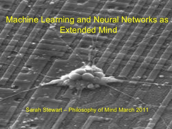 Machine Learning and Neural Networks as  Extended Mind Sarah Stewart – Philosophy of Mind March 2011