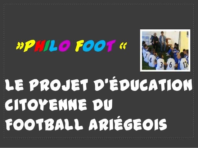 »PHILO FOOT «Le projet d'éducationcitoyenne duFootball ariégeois