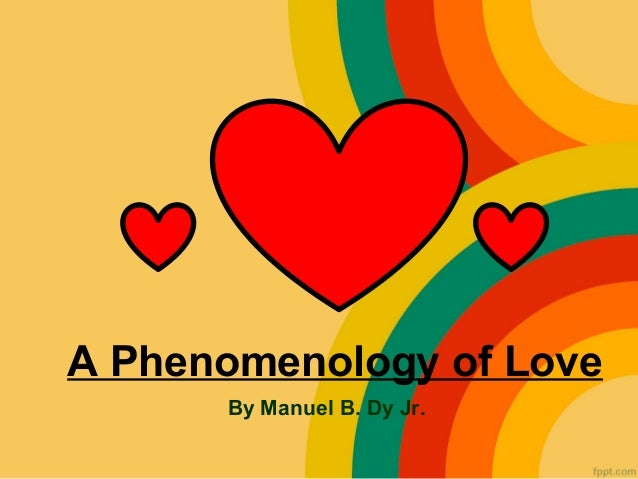 A Phenomenology of Love      By Manuel B. Dy Jr.