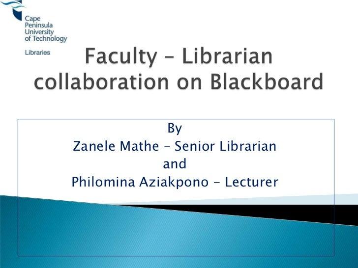 ByZanele Mathe – Senior Librarian             andPhilomina Aziakpono - Lecturer