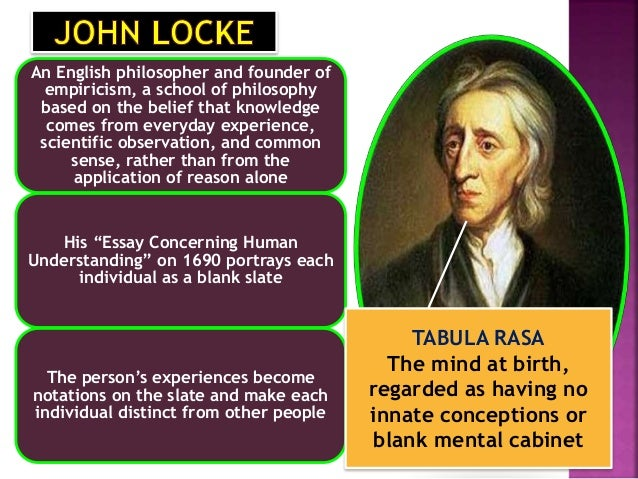 an essay on human understanding tabula rasa Tabula rasa is the theory that locke examined how people acquire ideas in an essay concerning human understanding page 2 the mind is born tabulasa rasa essay.