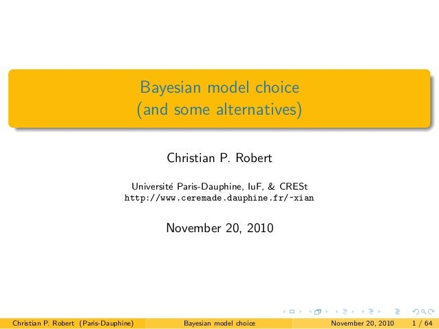 Bayesian model choice (and some alternatives) Christian P. Robert Universit´e Paris-Dauphine, IuF, & CRESt http://www.cere...