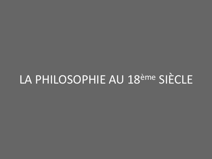 LA PHILOSOPHIE AU 18ème SIÈCLE