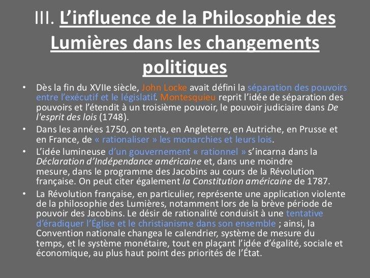 III. L'influence de la Philosophie des Lumières dans les changements politiques<br />Dès la fin du XVIIesiècle, John Lock...