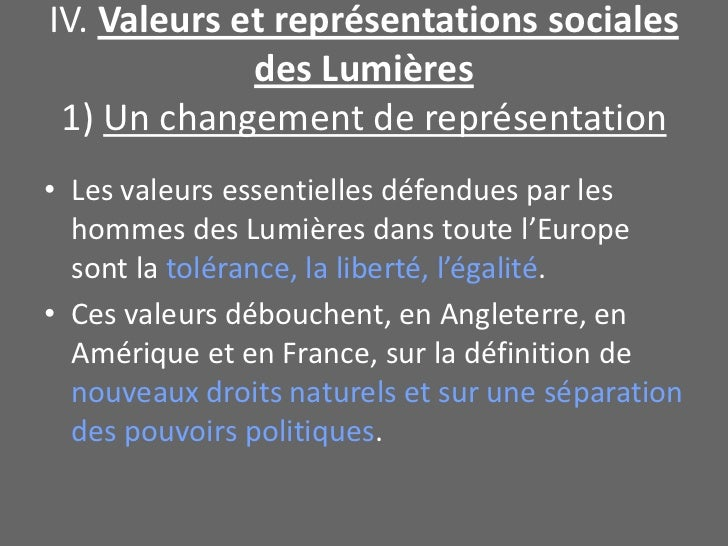 IV. Valeurs et représentations sociales des Lumières1) Un changement de représentation<br />Les valeurs essentielles défen...