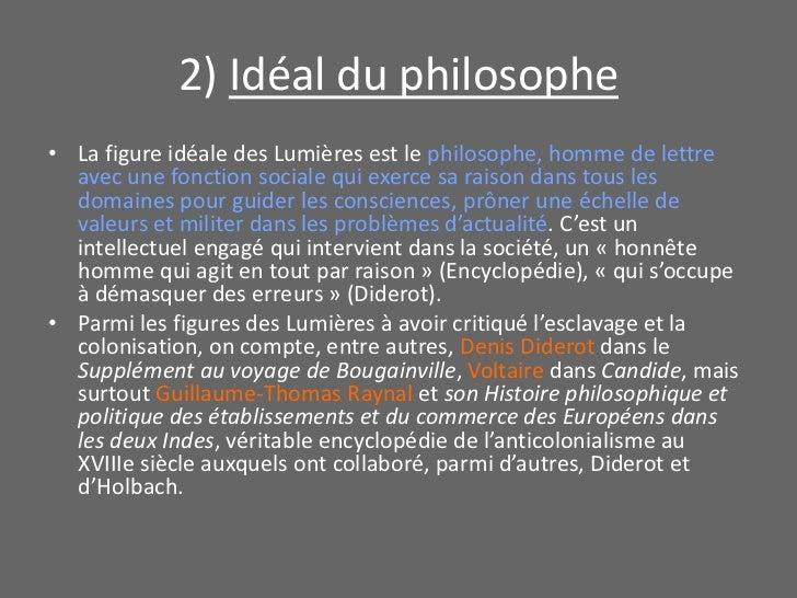 2) Idéal du philosophe<br />La figure idéale des Lumières est le philosophe, homme de lettre avec une fonction sociale qui...