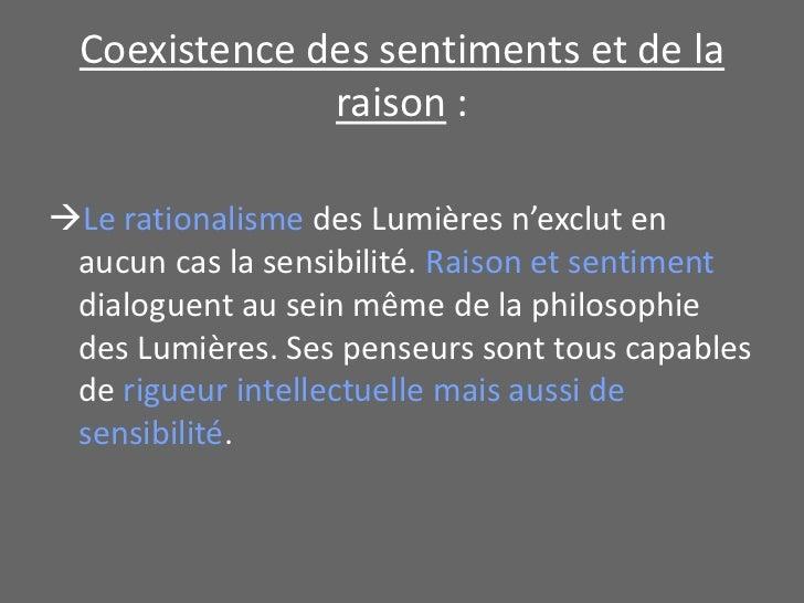 Coexistence des sentiments et de la raison :<br />Le rationalisme des Lumières n'exclut en aucun cas la sensibilité. Rais...