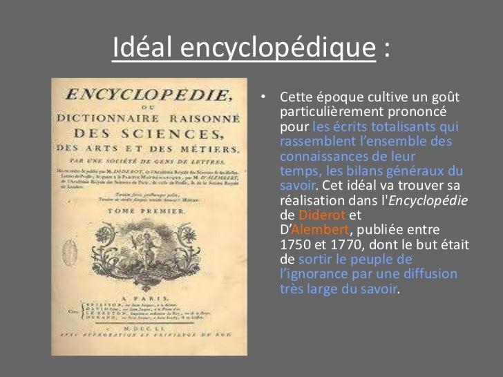 Idéal encyclopédique :<br />Cette époque cultive un goût particulièrement prononcé pour les écrits totalisants qui rassemb...