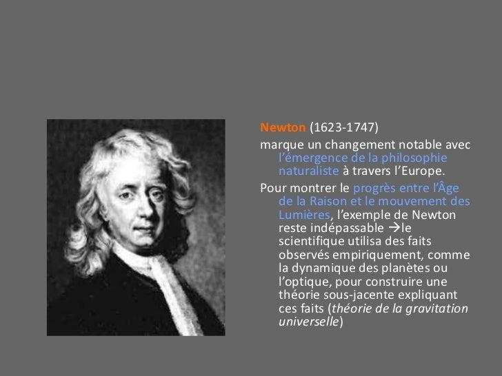 Newton (1623-1747) <br />marque un changement notable avec l'émergence de la philosophie naturaliste à travers l'Europe.<b...